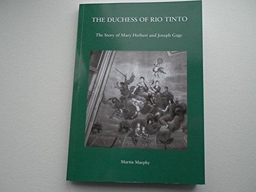 The Duchess of Rio Tinto: The Story of Mary Herbert and Joseph Gage by Martin Murphy ©amazon