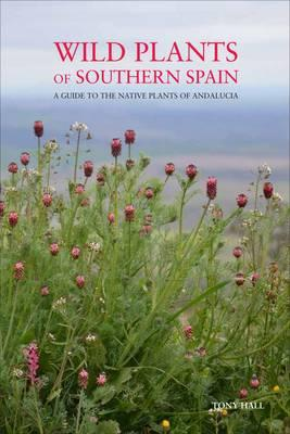Wild Plants of Southern Spain by Tony Hall